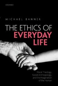 Foto Cover di Ethics of Everyday Life: Moral Theology, Social Anthropology, and the Imagination of the Human, Ebook inglese di Michael Banner, edito da OUP Oxford
