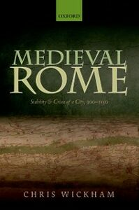 Ebook in inglese Medieval Rome: Stability and Crisis of a City, 900-1150 Wickham, Chris