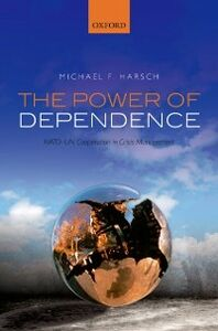 Ebook in inglese Power of Dependence: NATO-UN Cooperation in Crisis Management Harsch, Michael F.