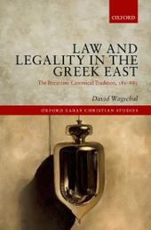 Law and Legality in the Greek East: The Byzantine Canonical Tradition, 381-883