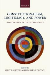 Constitutionalism, Legitimacy, and Power: Nineteenth-Century Experiences