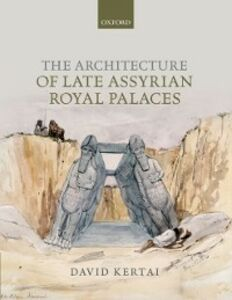 Ebook in inglese Architecture of Late Assyrian Royal Palaces Kertai, David
