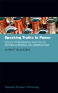 Ebook in inglese Speaking Truths to Power: Policy Ethnography and Police Reform in Bosnia and Herzegovina Blaustein, Jarrett
