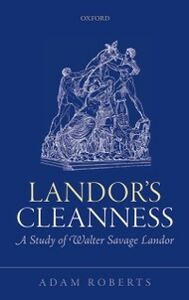 Ebook in inglese Landors Cleanness: A Study of Walter Savage Landor Roberts, Adam