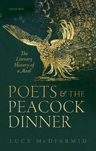 Ebook in inglese Poets and the Peacock Dinner: The Literary History of a Meal McDiarmid, Lucy