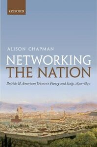 Foto Cover di Networking the Nation: British and American Womens Poetry and Italy, 1840-1870, Ebook inglese di Alison Chapman, edito da OUP Oxford