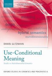Use-Conditional Meaning: Studies in Multidimensional Semantics
