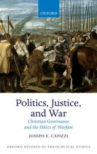 Ebook in inglese Politics, Justice, and War: Christian Governance and the Ethics of Warfare Capizzi, Joseph E.