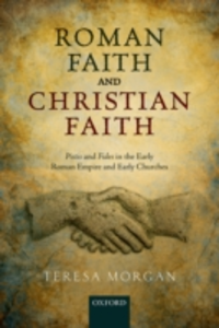 Ebook in inglese Roman Faith and Christian Faith: Pistis and Fides in the Early Roman Empire and Early Churches Morgan, Teresa