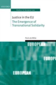 Foto Cover di Justice in the EU: The Emergence of Transnational Solidarity, Ebook inglese di Floris de Witte, edito da OUP Oxford