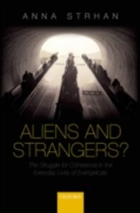 Ebook in inglese Aliens & Strangers?: The Struggle for Coherence in the Everyday Lives of Evangelicals Strhan, Anna