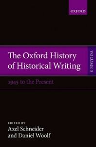 Ebook in inglese Oxford History of Historical Writing: Volume 5: Historical Writing Since 1945 -, -