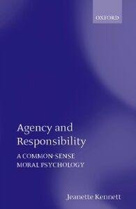 Foto Cover di Agency and Responsibility: A Common-Sense Moral Psychology, Ebook inglese di Jeanette Kennett, edito da Clarendon Press