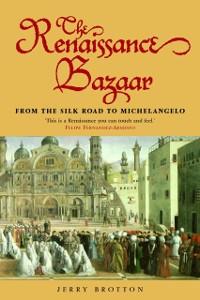 Ebook in inglese Renaissance Bazaar: from the Silk Road to Michelangelo Brotton, Jerry