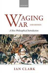 Ebook in inglese Waging War: A New Philosophical Introduction Clark, Ian