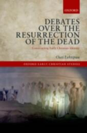 Debates over the Resurrection of the Dead: Constructing Early Christian Identity
