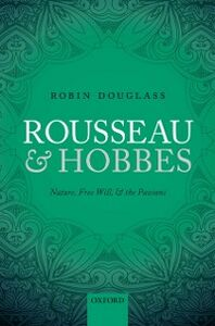 Ebook in inglese Rousseau and Hobbes: Nature, Free Will, and the Passions Douglass, Robin