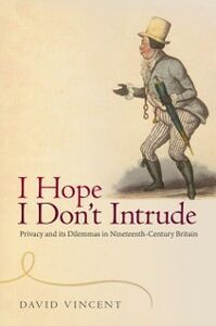 Ebook in inglese I Hope I Dont Intrude: Privacy and its Dilemmas in Nineteenth-Century Britain Vincent, David