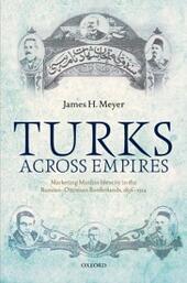 Turks Across Empires: Marketing Muslim Identity in the Russian-Ottoman Borderlands, 1856-1914