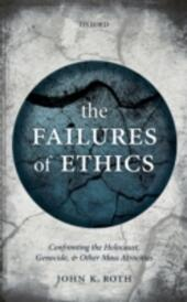 Failures of Ethics: Confronting the Holocaust, Genocide, and Other Mass Atrocities