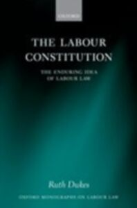 Ebook in inglese Labour Constitution: The Enduring Idea of Labour Law Dukes, Ruth