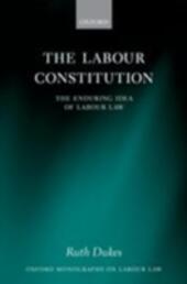 Labour Constitution: The Enduring Idea of Labour Law