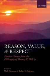 Reason, Value, and Respect: Kantian Themes from the Philosophy of Thomas E. Hill, Jr.