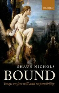 Ebook in inglese Bound: Essays on free will and responsibility Nichols, Shaun