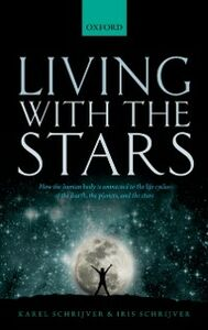 Ebook in inglese Living with the Stars: How the Human Body is Connected to the Life Cycles of the Earth, the Planets, and the Stars Schrijver, Iris , Schrijver, Karel