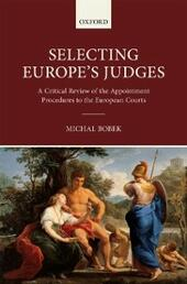 Selecting Europes Judges: A Critical Review of the Appointment Procedures to the European Courts