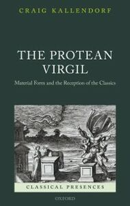 Ebook in inglese Protean Virgil: Material Form and the Reception of the Classics Kallendorf, Craig