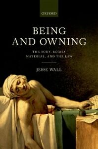 Ebook in inglese Being and Owning: The Body, Bodily Material, and the Law Wall, Jesse