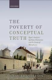 Poverty of Conceptual Truth: Kants Analytic/Synthetic Distinction and the Limits of Metaphysics