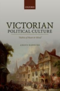 Ebook in inglese Victorian Political Culture: Habits of Heart and Mind Hawkins, Angus