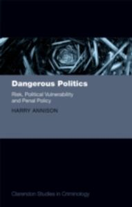 Ebook in inglese Dangerous Politics: Risk, Political Vulnerability, and Penal Policy Annison, Harry