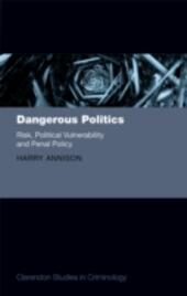 Dangerous Politics: Risk, Political Vulnerability, and Penal Policy