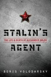 Stalins Agent: The Life and Death of Alexander Orlov