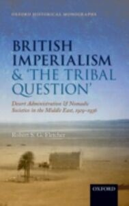 Ebook in inglese British Imperialism and <The Tribal Question>: Desert Administration and Nomadic Societies in the Middle East, 1919-1936 Fletcher, Robert S. G.