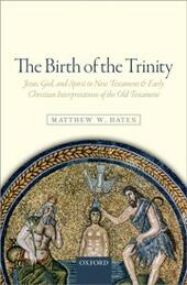 Birth of the Trinity: Jesus, God, and Spirit in New Testament and Early Christian Interpretations of the Old Testament
