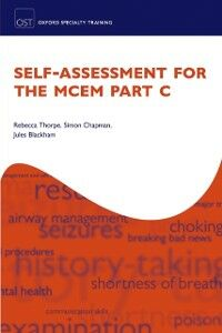 Ebook in inglese Self-assessment for the MCEM Part C Blackham, Jules , Chapman, Simon , Thorpe, Rebecca