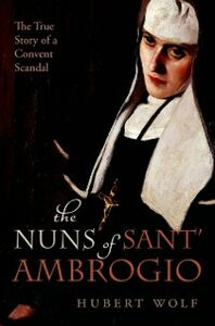 Ebook in inglese Nuns of Sant' Ambrogio: The True Story of a Convent in Scandal Wolf, Hubert