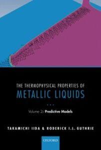 Ebook in inglese Thermophysical Properties of Metallic Liquids: Volume 2 - Predictive models Guthrie, Roderick I. L. , Iida, Takamichi