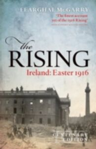 Ebook in inglese Rising (Centenary Edition): Ireland: Easter 1916 McGarry, Fearghal