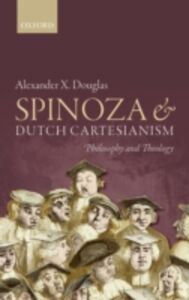 Ebook in inglese Spinoza and Dutch Cartesianism Douglas, Alexander X.