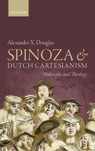 Foto Cover di Spinoza and Dutch Cartesianism, Ebook inglese di Alexander X. Douglas, edito da OUP Oxford