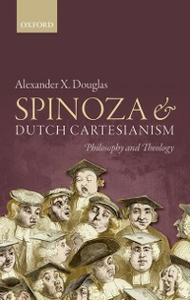 Ebook in inglese Spinoza and Dutch Cartesianism Douglas, Alexander X.