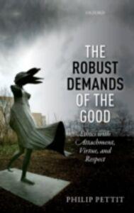 Foto Cover di Robust Demands of the Good: Ethics with Attachment, Virtue, and Respect, Ebook inglese di Philip Pettit, edito da OUP Oxford