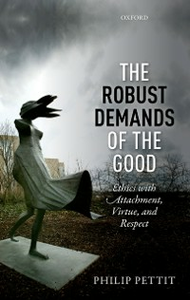 Ebook in inglese Robust Demands of the Good: Ethics with Attachment, Virtue, and Respect Pettit, Philip
