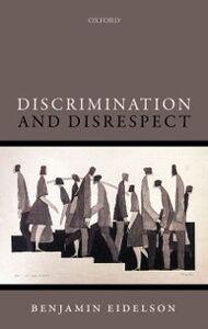 Foto Cover di Discrimination and Disrespect, Ebook inglese di Benjamin Eidelson, edito da OUP Oxford