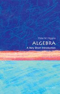 Foto Cover di Algebra: A Very Short Introduction, Ebook inglese di Peter M. Higgins, edito da OUP Oxford